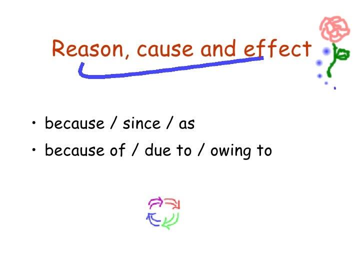 <ul><li>because / since / as </li></ul><ul><li>because of / due to / owing to </li></ul>Reason, cause and effect