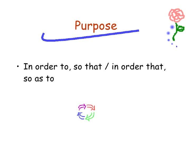 <ul><li>In order to, so that / in order that, so as to </li></ul>Purpose