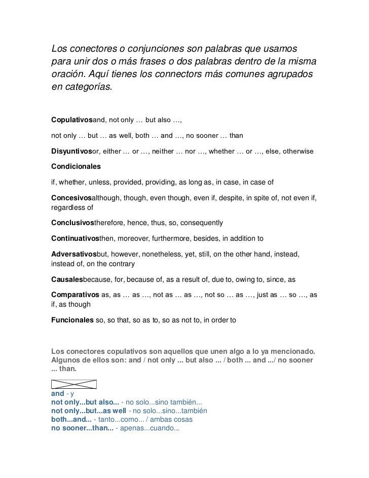 Los conectores o conjunciones son palabras que usamos para unir dos o más frases o dos palabras dentro de la misma oración...
