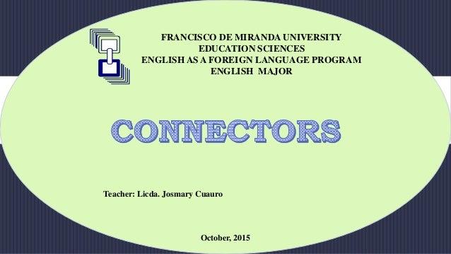 FRANCISCO DE MIRANDA UNIVERSITY EDUCATION SCIENCES ENGLISH AS A FOREIGN LANGUAGE PROGRAM ENGLISH MAJOR October, 2015 Teach...