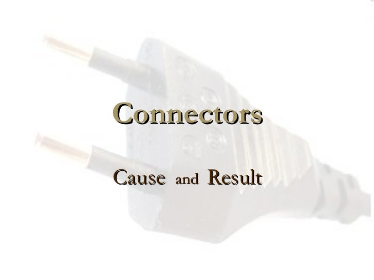 Connectors Cause  and  Result