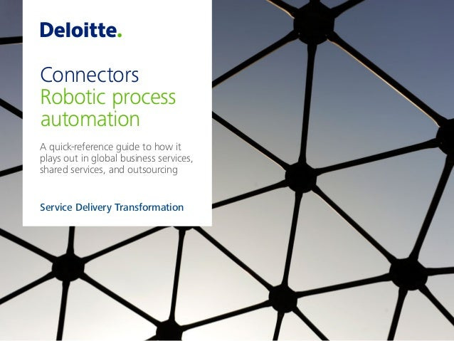 Connectors Robotic process automation A quick-reference guide to how it plays out in global business services, shared serv...