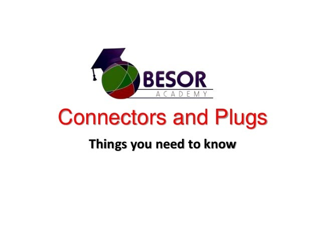 Connectors and Plugs Things you need to know