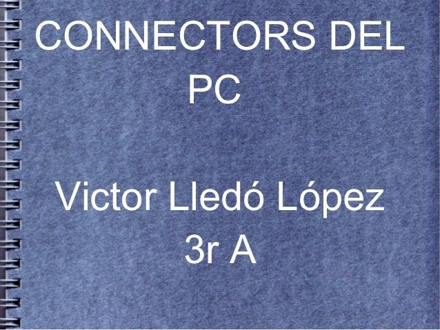 CONNECTORS DEL     PCVictor Lledó López        3r A