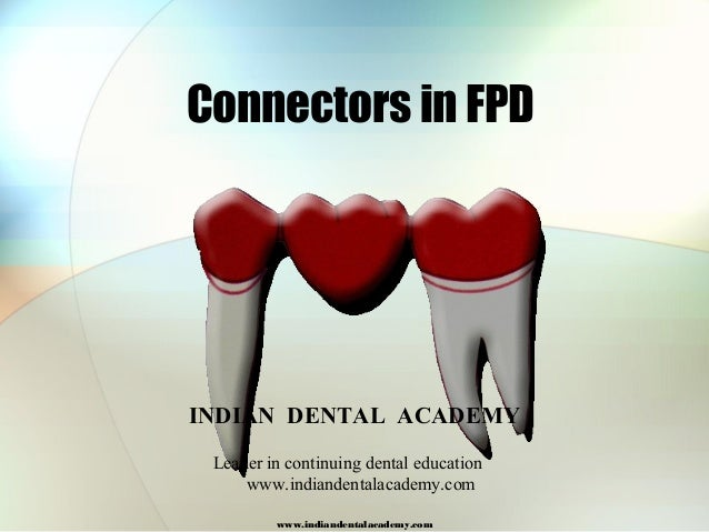 Connectors in FPD www.indiandentalacademy.com INDIAN DENTAL ACADEMY Leader in continuing dental education www.indiandental...