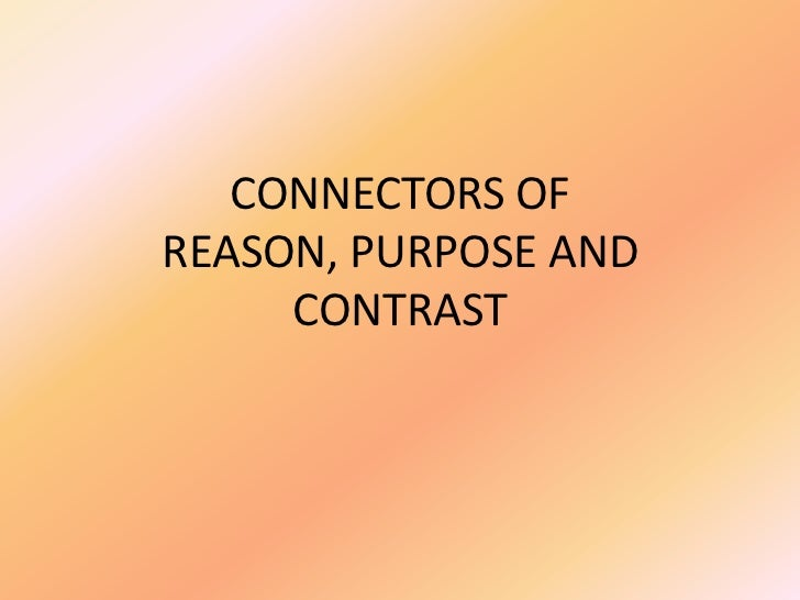 CONNECTORS OF REASON, PURPOSE AND CONTRAST<br />