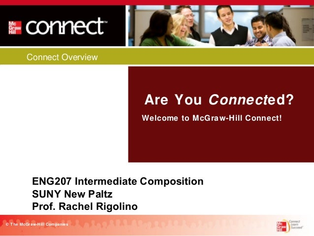 Connect Overview  Are You Connected? Welcome to McGraw-Hill Connect!  ENG207 Intermediate Composition SUNY New Paltz Prof....