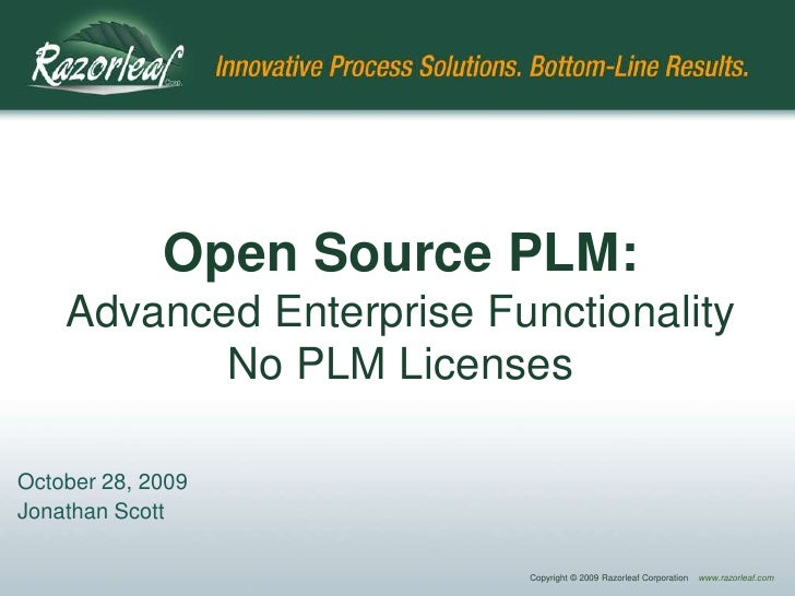 Open Source PLM:Advanced Enterprise FunctionalityNo PLM Licenses<br />October 28, 2009<br />Jonathan Scott<br />