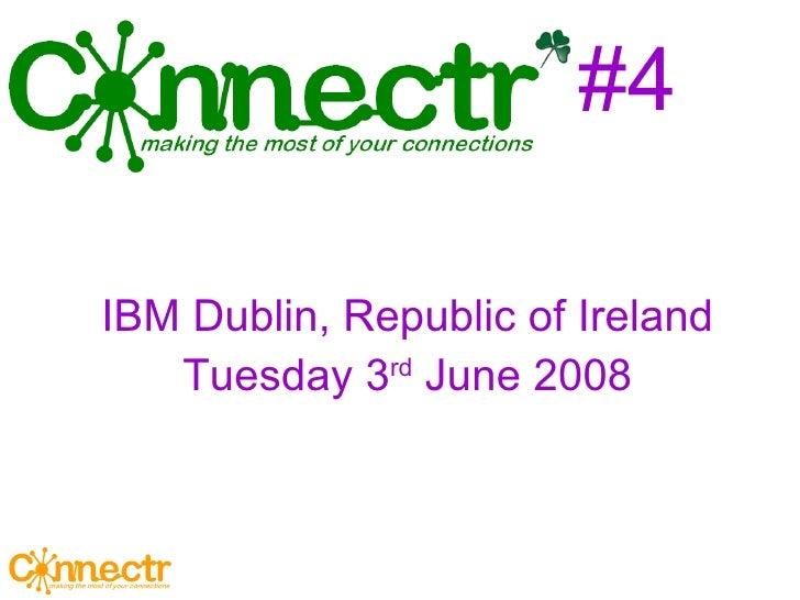 #4 <ul><ul><li>IBM Dublin, Republic of Ireland </li></ul></ul><ul><ul><li>Tuesday 3 rd  June 2008 </li></ul></ul>