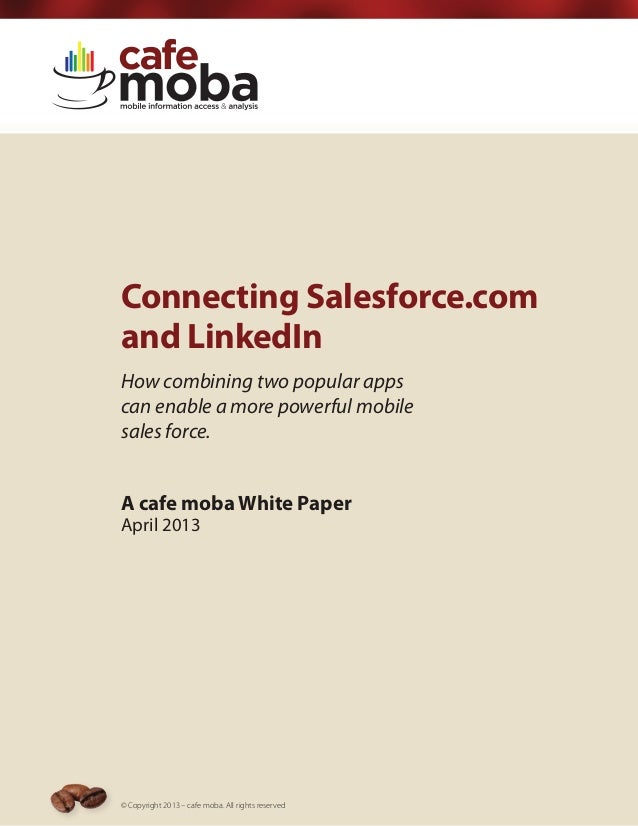 Connecting Salesforce.comand LinkedInHow combining two popular appscan enable a more powerful mobilesales force.A cafe mob...