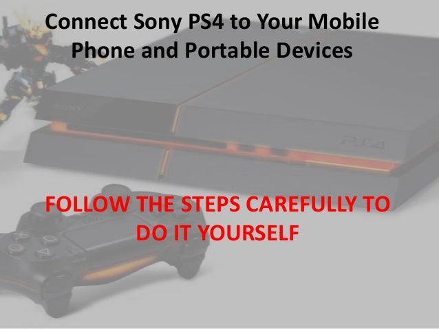 Connect Sony PS4 to Your Mobile Phone and Portable Devices  FOLLOW THE STEPS CAREFULLY TO DO IT YOURSELF