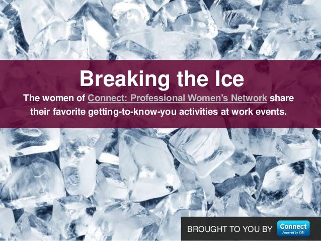 BROUGHT TO YOU BYThe women of Connect: Professional Women's Network sharetheir favorite getting-to-know-you activities at ...