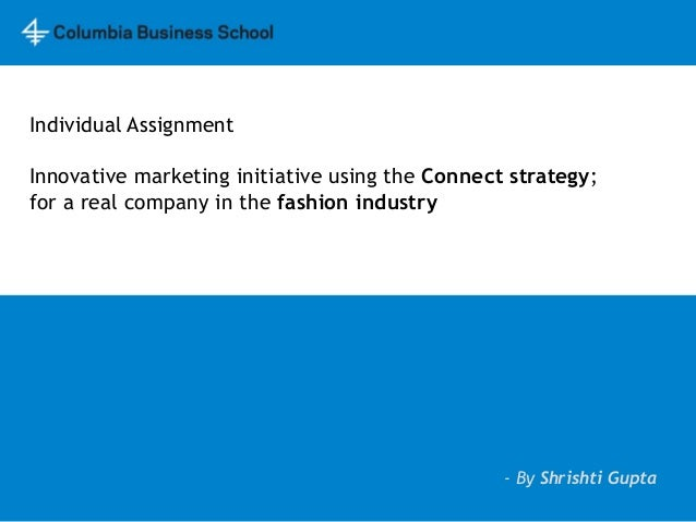 Individual Assignment Innovative marketing initiative using the Connect strategy; for a real company in the fashion indust...