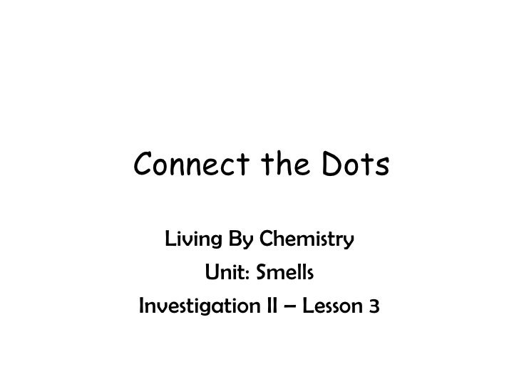 Connect the Dots Living By Chemistry Unit: Smells Investigation II – Lesson 3