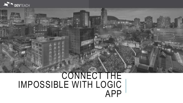 CONNECT THE IMPOSSIBLE WITH LOGIC APP