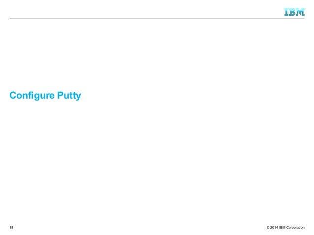 © 2014 IBM Corporation Configure Putty 18