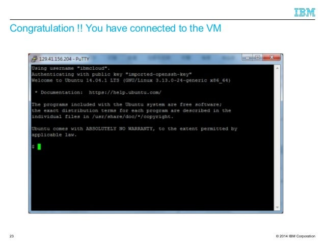 © 2014 IBM Corporation Congratulation !! You have connected to the VM 23