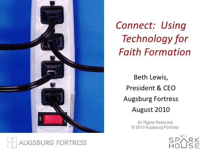 Connect:  Using Technology for Faith Formation<br />Beth Lewis, <br />President & CEO<br />Augsburg Fortress<br />August 2...