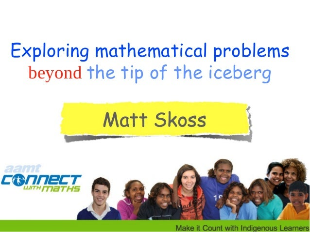 Exploring mathematical problems beyond the tip of the iceberg