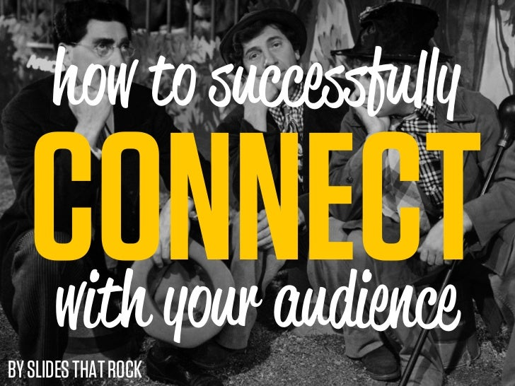 how to succe fu y   CONNECT   with your audienceBY SLIDES THAT ROCK