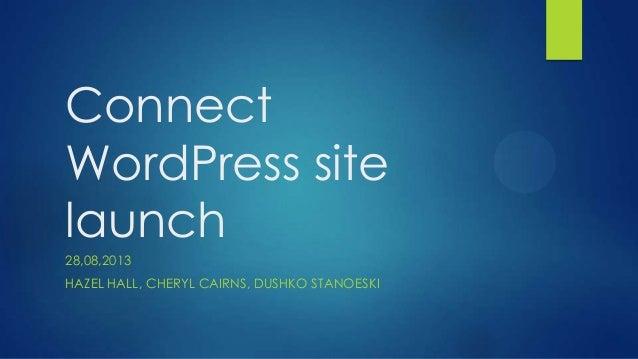 Connect WordPress site launch 28,08,2013 HAZEL HALL, CHERYL CAIRNS, DUSHKO STANOESKI
