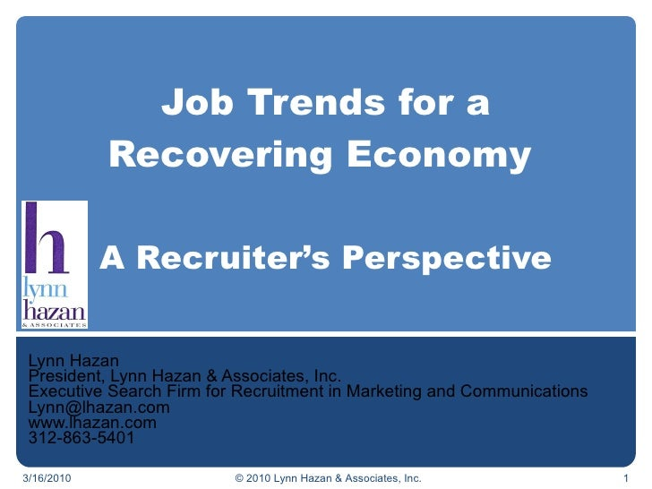 Job Trends for a Recovering Economy  A Recruiter's Perspective Lynn Hazan President, Lynn Hazan & Associates, Inc. Executi...