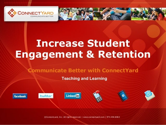 Increase StudentEngagement & RetentionCommunicate Better with ConnectYard©Connectyard, Inc. All rights reserved. | www.con...