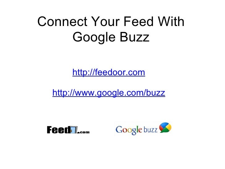 Connect Your Feed With Google Buzz http://feedoor.com  http://www.google.com/buzz