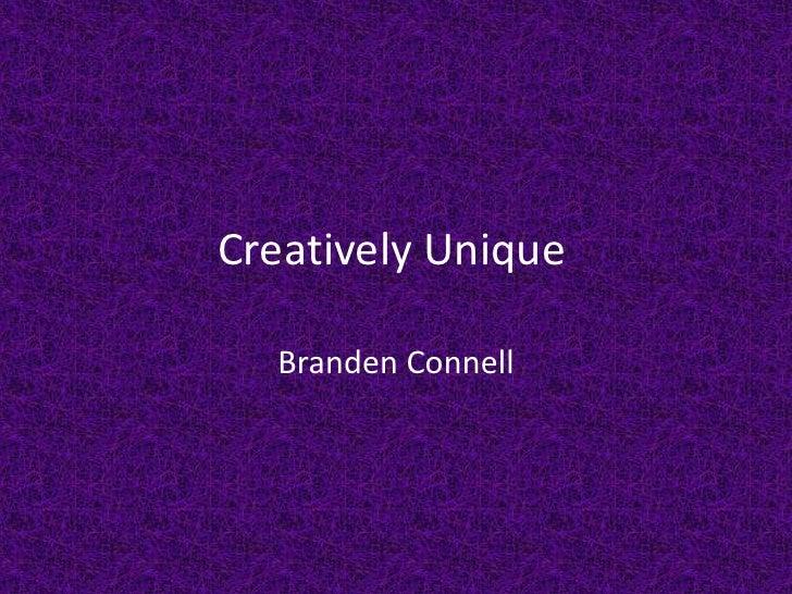 Creatively Unique<br />Branden Connell<br />