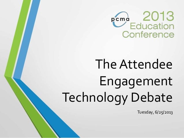 The Attendee Engagement Technology Debate Tuesday, 6/25/2013