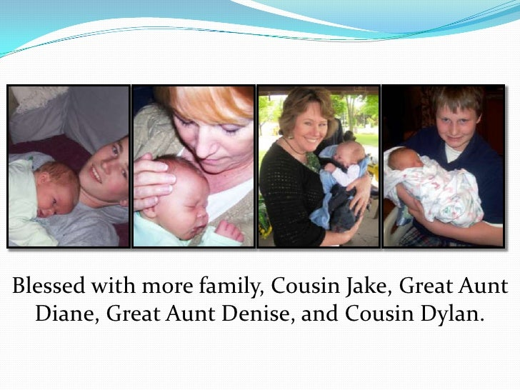 Blessed with more family, Cousin Jake, Great Aunt Diane, Great Aunt Denise, and Cousin Dylan.<br />