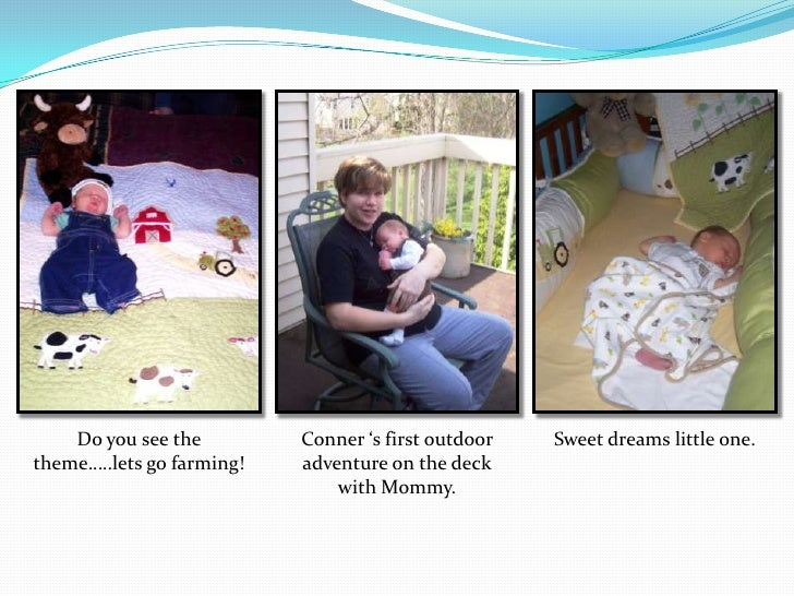 Do you see the theme…..lets go farming!<br />Conner 's first outdoor adventure on the deck with Mommy.<br />Sweet dreams l...