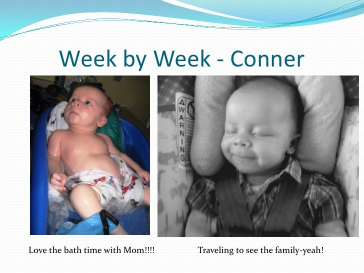 Week by Week - Conner<br />   Love the bath time with Mom!!!!<br />Traveling to see the family-yeah!<br />