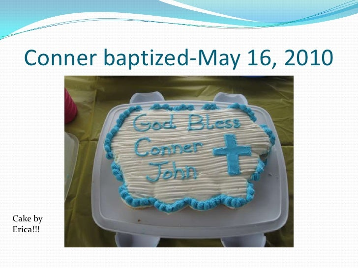 Conner baptized-May 16, 2010<br />Cake by Erica!!!<br />
