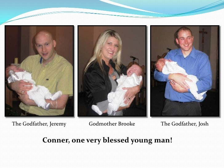 The Godfather, Jeremy<br />Godmother Brooke<br />The Godfather, Josh<br />Conner, one very blessed young man!<br />