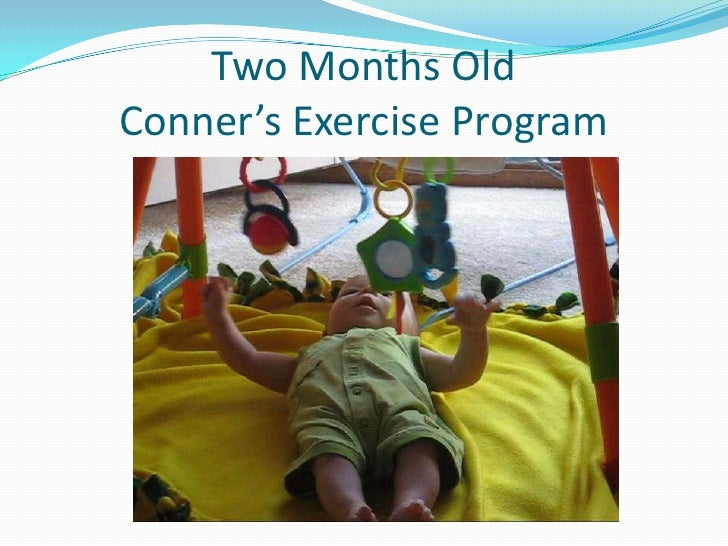 Two Months OldConner's Exercise Program<br />
