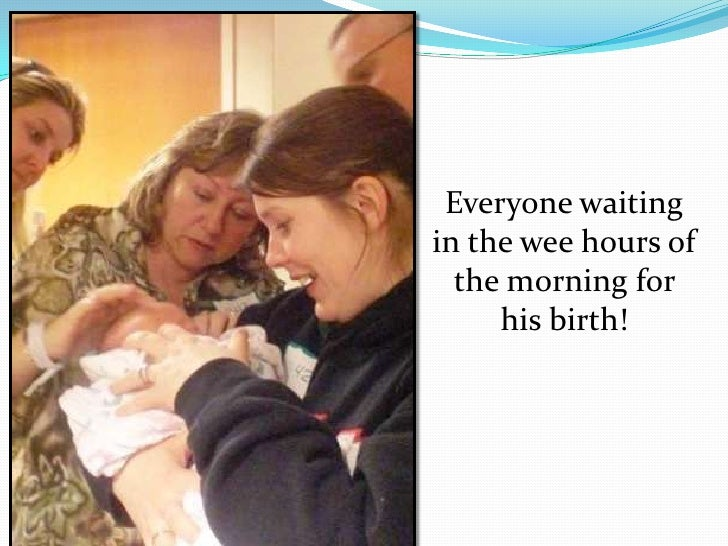 Everyone waiting in the wee hours of the morning for his birth!<br />