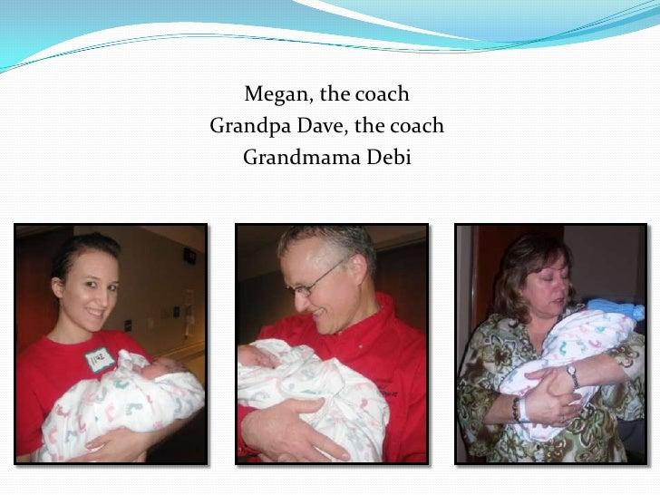 Megan, the coach<br />Grandpa Dave, the coach<br />Grandmama Debi<br />