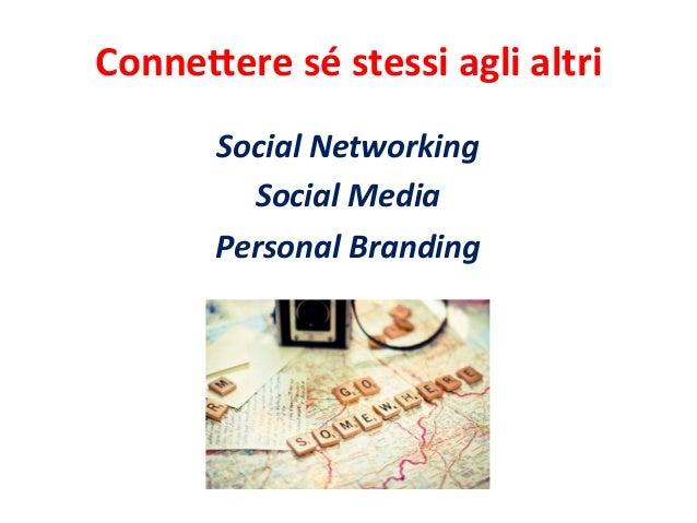 Conne%ere sé stessi agli altri Social Networking Social Media Personal Branding
