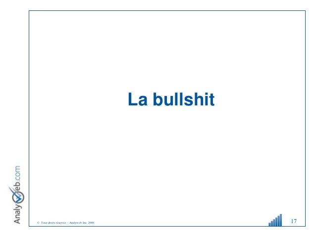© Tous droits réservés – Analyweb Inc. 2008 La bullshit 17