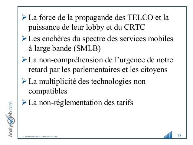 © Tous droits réservés – Analyweb Inc. 2008 La force de la propagande des TELCO et la puissance de leur lobby et du CRTC ...