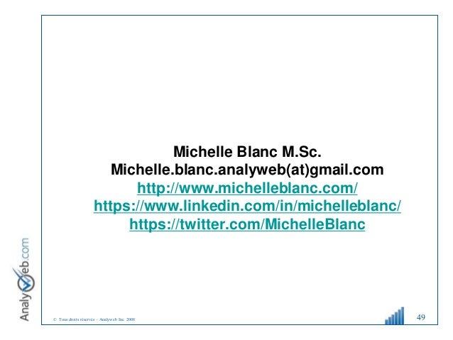 © Tous droits réservés – Analyweb Inc. 2008 49 Michelle Blanc M.Sc. Michelle.blanc.analyweb(at)gmail.com http://www.michel...