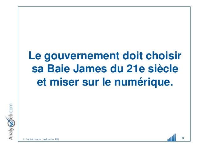 © Tous droits réservés – Analyweb Inc. 2008 Le gouvernement doit choisir sa Baie James du 21e siècle et miser sur le numér...