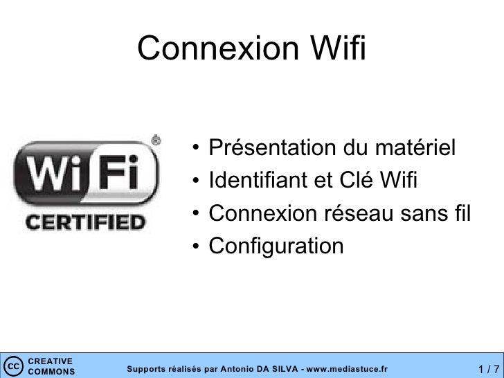 Connexion Wifi <ul><li>Présentation du matériel </li></ul><ul><li>Identifiant et Clé Wifi </li></ul><ul><li>Connexion rése...