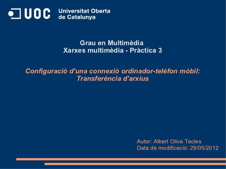 Grau en Multimèdia           Xarxes multimèdia - Pràctica 3Configuració duna connexió ordinador-telèfon mòbil:            ...
