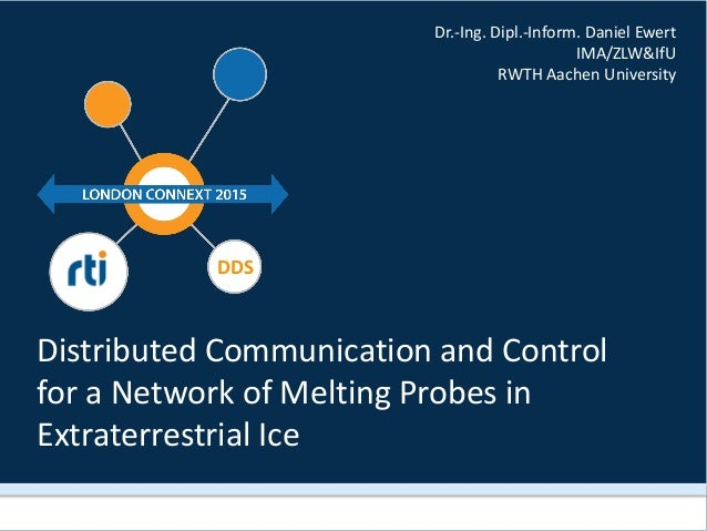 DDS Distributed Communication and Control for a Network of Melting Probes in Extraterrestrial Ice Dr.-Ing. Dipl.-Inform. D...