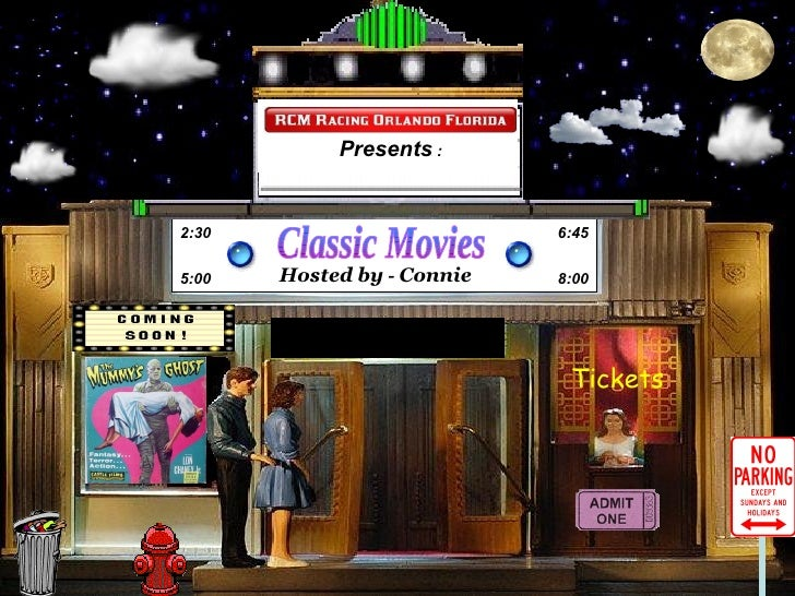 Hosted   by  -  Connie Classic Movies 2:30 5:00 6:45 8:00 Tickets Presents  :
