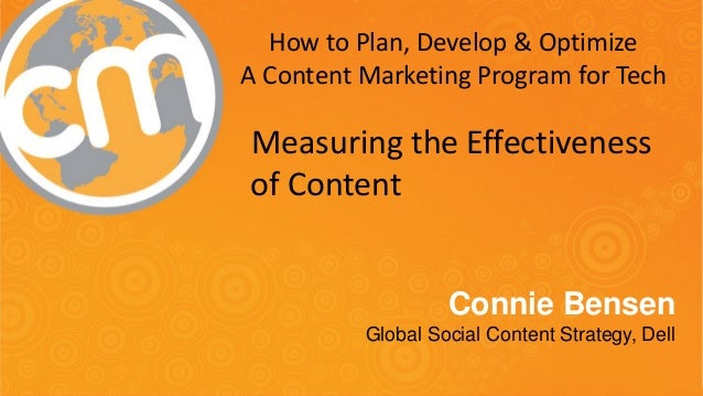 #CMWorld  Measuring the Effectiveness of Content Connie Bensen Global Social Content Strategy, Dell  How to Plan, Develop ...