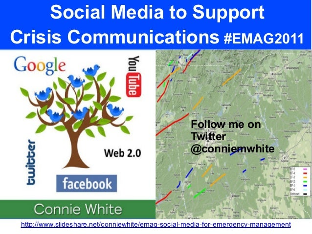Social Media to SupportCrisis Communications #EMAG2011http://www.slideshare.net/conniewhite/emag-social-media-for-emergenc...