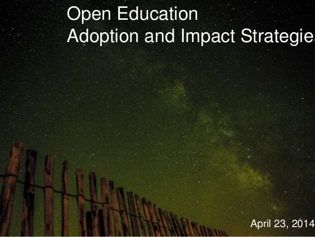 Open Education Adoption and Impact Strategies April 23, 2014